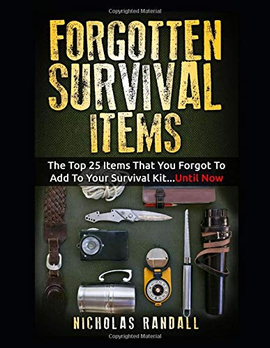 Forgotten Survival Items: The Top 25 Items That You Forgot To Add To Your Survival Kit...Until Now