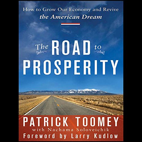 The Road to Prosperity     How to Grow Our Economy and Revive the American Dream              By:                                                                                                                                 Patrick Toomey                               Narrated by:                                                                                                                                 Robert Pavlovich                      Length: 7 hrs and 47 mins     Not rated yet     Overall 0.0