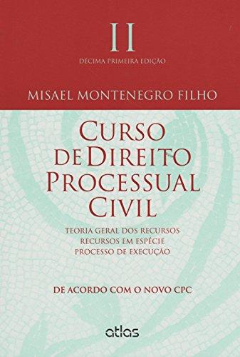 Curso de Direito Processual Civil. Teoria Geral dos Recursos, Recursos em Espécie, Processo de Execução - Volume 2
