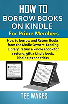 How to Borrow Books on Kindle for Prime Members  How to borrow and Return Books from the Kindle Owners  Lending Library return a kindle ebook for a refund .. and tricks  Smart Kindle Tips Series 1