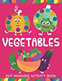 Vegetables Dot Markers Activity Book: Do a dot page a day | Gift For Kids Ages 1-3, 2-4, 3-5, Baby, Toddler, Preschool | Easy Guided BIG DOTS |Art Paint Daubers Kids Activity Coloring Book