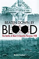 Beaten Down by Blood: The Battle of Mont St. Quentin-Peronne 1918