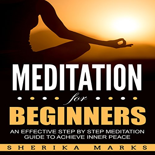 Meditation for Beginners: An Effective Step-by-Step Meditation Guide to Achieve Inner Peace audiobook cover art