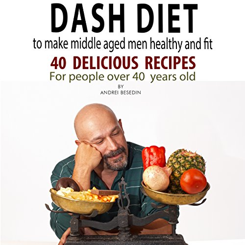 Dash Diet to Make Middle Aged Men Healthy and Fit cover art