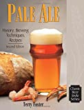 Pale Ale: History and Brewing Techniques, Recipes: History, Brewing Techniques, Recipes...