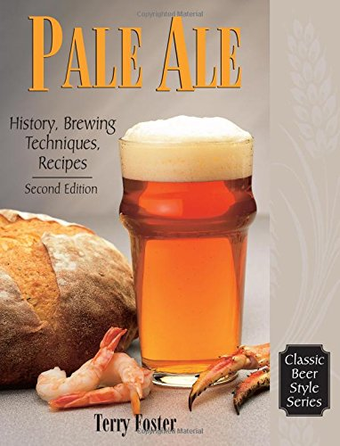 Pale Ale: History and Brewing Techniques, Recipes: History, Brewing, Techniques, Recipes (Revised) (Classic Beer Style Series, 1)