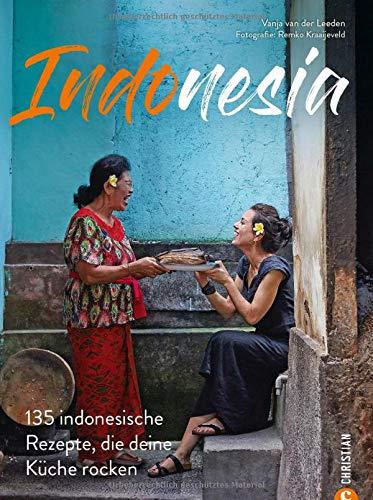 Kochbuch: Indonesia - 135 indonesische Rezepte, die deine Küche rocken. Eine Reise in die kulinarische Vielfalt Indonesiens.