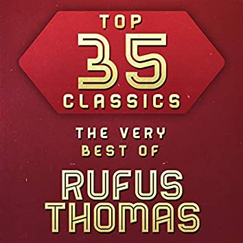 Top 35 Classics - The Very Best of Rufus Thomas