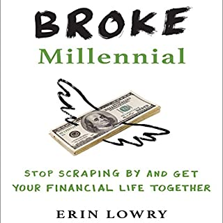 Broke Millennial     Stop Scraping By and Get Your Financial Life Together              By:                                                                                                                                 Erin Lowry                               Narrated by:                                                                                                                                 Erin Lowry                      Length: 8 hrs and 48 mins     157 ratings     Overall 4.5