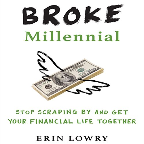 Broke Millennial     Stop Scraping By and Get Your Financial Life Together              Written by:                                                                                                                                 Erin Lowry                               Narrated by:                                                                                                                                 Erin Lowry                      Length: 8 hrs and 48 mins     28 ratings     Overall 4.0
