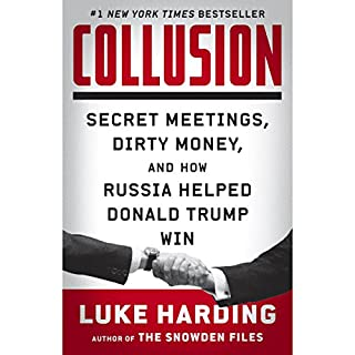 Collusion     Secret Meetings, Dirty Money, and How Russia Helped Donald Trump Win              Written by:                                                                                                                                 Luke Harding                               Narrated by:                                                                                                                                 Ralph Lister                      Length: 11 hrs and 24 mins     29 ratings     Overall 4.8