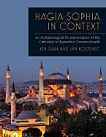 Hagia Sophia in Context: An Archaeological Re-Examination of the Cathedral of Byzantine Constantinople