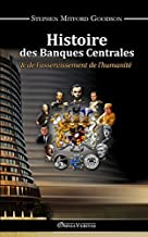 Histoire des Banques Centrales (French Edition) by Stephen Mitford Goodson (2015-01-27)
