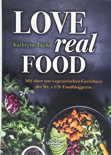 Love Real Food: Mit über 100 vegetarischen Gerichten der Nr. 1 US-Foodbloggerin