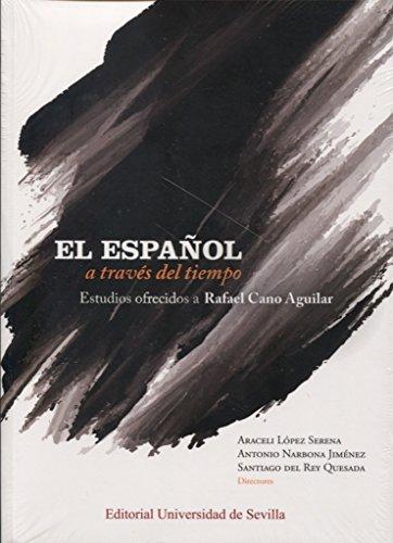Español a través del timepo,El (2 Vols): Estudios ofrecidos a Rafael Cano Aguilar: 50 (Lingüística)