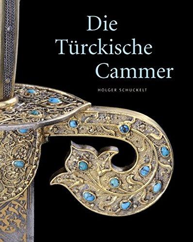 Die Türckische Cammer: Sammlung orientalischer Kunst in der kurfürstlich-sächsischen Rüstkammer Dresden