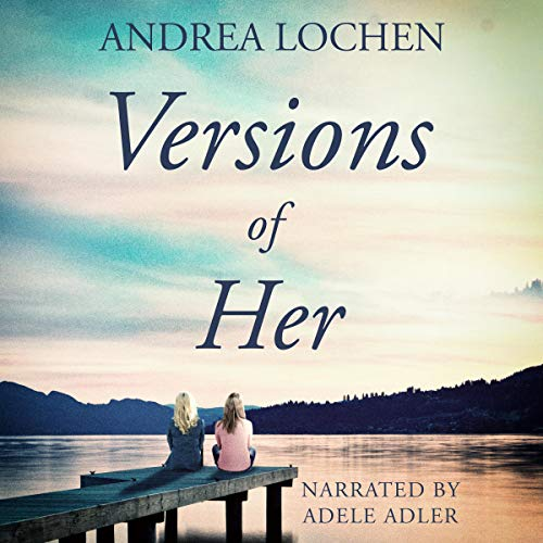 Versions of Her Audiobook By Andrea Lochen cover art