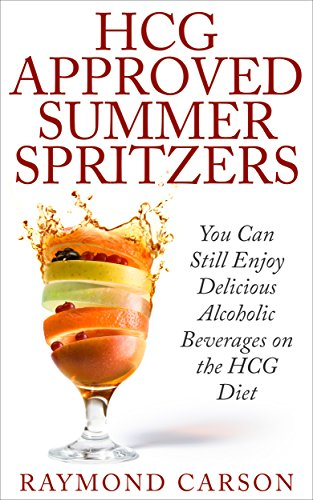 HCG Approved Summer Spritzers: You Can Still Enjoy Delicious Alcoholic Beverages on the HCG Diet (English Edition)