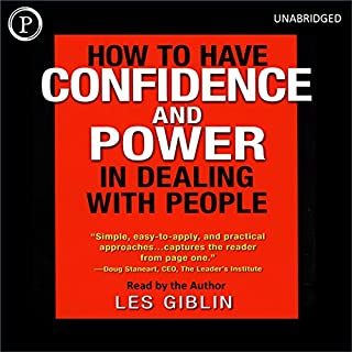 How to Have Confidence and Power in Dealing with People                   By:                                                                                                                                 Leslie T. Giblin                               Narrated by:                                                                                                                                 Leslie T. Giblin                      Length: 2 hrs and 52 mins     225 ratings     Overall 4.3