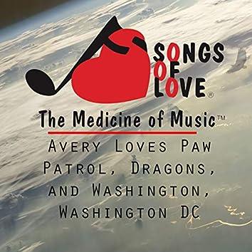 Avery Loves Paw Patrol, Dragons, and Washington, Washington DC
