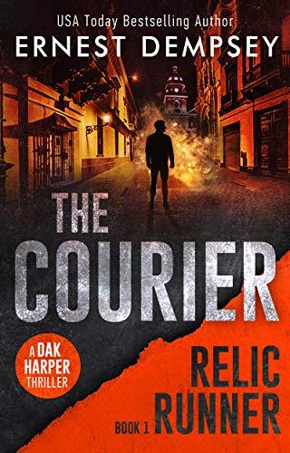 The Courier: A Dak Harper Thriller (The Relic Runner Book 1) by [Ernest Dempsey, Jason  Whited, Anne Storer]