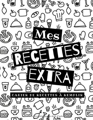 Mes RECETTES EXTRA: cahier de recettes à remplir | livre de recette à compléter | fiches de 2 pages avec espace photo | format A4 (French Edition)