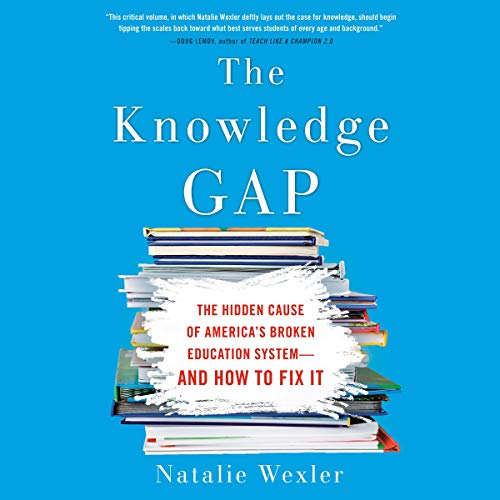 The Knowledge Gap: The Hidden Cause of America's Broken Education System - and How to Fix It