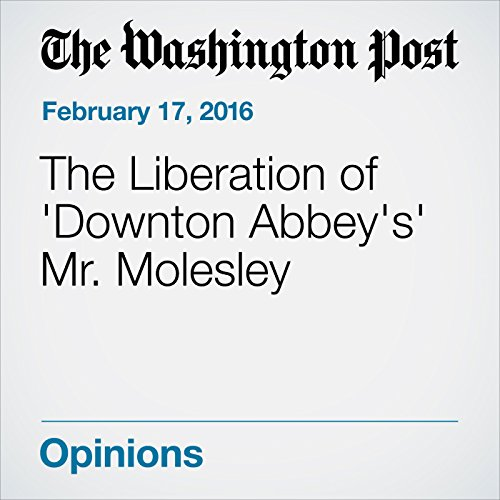 The Liberation of 'Downton Abbey's' Mr. Molesley audiobook cover art