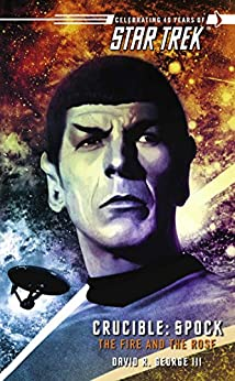Star Trek: The Original Series: Crucible: Spock: The Fire and the Rose by [David R. George III]