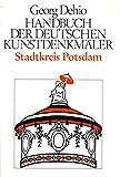 Dehio - Handbuch der deutschen Kunstdenkmäler / Stadtkreis Potsdam: Mit den Schlössern und eingemeindeten Orten. Teilnachdruck aus dem Band Bezirke Berlin/DDR...