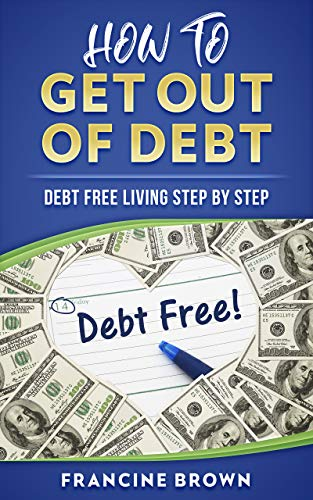 How To Get Out Of Debt: Debt Free Living Step By Step (English Edition)