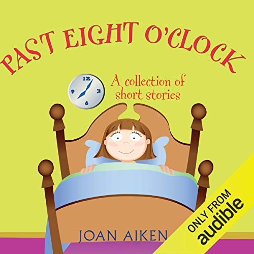 Past Eight O'Clock                   By:                                                                                                                                 Joan Aiken                               Narrated by:                                                                                                                                 Jane Asher                      Length: 2 hrs and 7 mins     Not rated yet     Overall 0.0