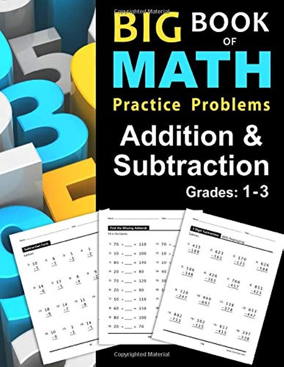 デジタル霧フロントBig Book of Math Practice Problems Addition and Subtraction: Single Digit Facts / Drills, Double Digits, Triple Digits, Arithmetic With & Without Regrouping, Grades 1-3