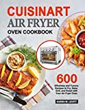 Cuisinart Air Fryer Oven Cookbook: 600 Effortless and Yummy Recipes to Fry, Bake