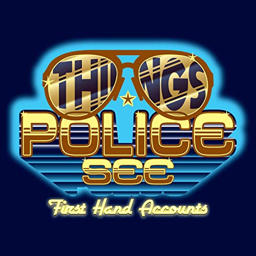 Things Police See: First Hand Accounts Podcast By Steven Gould: Former Police Officer Background Investigator Vlogger cover art