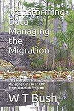 Transforming Data - Managing the Migration: Data Migration Methodology for Managing Data in an ERP Transformation Program (Business Logic on Data)