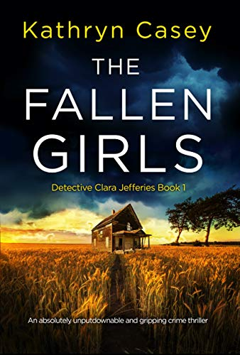 The Fallen Girls: An absolutely unputdownable and gripping crime thriller (Detective Clara Jefferies