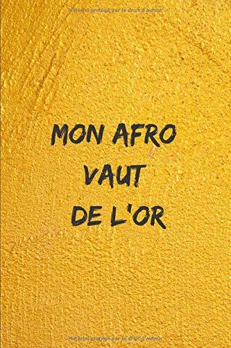 Mon afro vaut de l'or: Carnet de suivi et notes pour cheveux Afro. 6*9 pouces. 120 pages. Couverture mate.