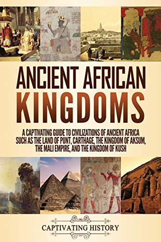 Compare Textbook Prices for Ancient African Kingdoms: A Captivating Guide to Civilizations of Ancient Africa Such as the Land of Punt, Carthage, the Kingdom of Aksum, the Mali Empire, and the Kingdom of Kush  ISBN 9781647489243 by History, Captivating