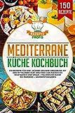 Mediterrane Küche Kochbuch: 150 Rezepte für eine leckere gesunde Ernährung mit der Mittelmeer-Diät. Von Fisch und Fleisch bis vegetarisch und vegan -...