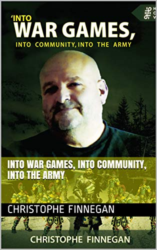 Into war games, into community, into the army (HEARING OTHERS' VOICES Book 26) by [Christophe Finnegan]