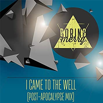 I Came to the Well (Post-apocalypse Mix)