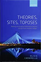 Theories, Sites, Toposes: Relating and Studying Mathematical Theories Through Topos-Theoretic Bridges