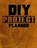 DIY Project Planner: Home Improvement DIY Project Planner Notebook - House Renovation - Home Maintenance - Printed Leather