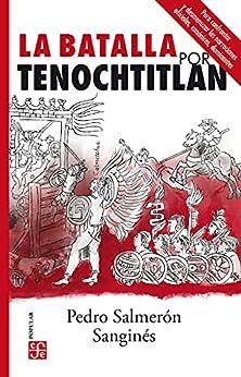 La batalla por Tenochtitlan (Colección Popular) (Spanish Edition) by [Pedro Salmerón Sanginés, Edna López Sáenz]