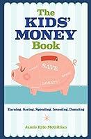 The Kids' Money Book: Earning, Saving, Spending, Investing, Donating