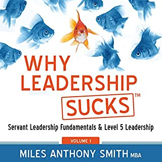 Why Leadership Sucks tm     Fundamentals of Level 5 Leadership and Servant Leadership              By:                                                                                                                                 Miles Anthony Smith                               Narrated by:                                                                                                                                 Miles Anthony Smith                      Length: 4 hrs and 38 mins     62 ratings     Overall 3.9