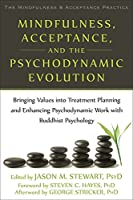Mindfulness, Acceptance, and the Psychodynamic Evolution: Bringing Values into Treatment Planning and Enhancing Psychodynamic Work With Buddhist Psychology (Mindfulness & Acceptance Practica)