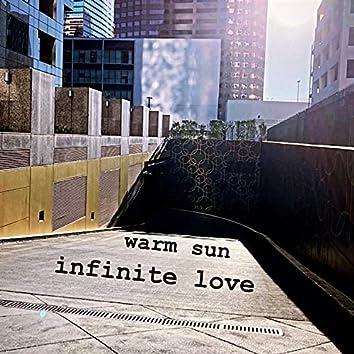 Warm Sun, Infinite Love