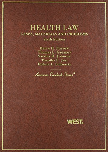 Furrow, Greany, Johnson, Jost and Schwartz' Health Law: Cases, Materials and Problems, 6th (American Casebook Series)